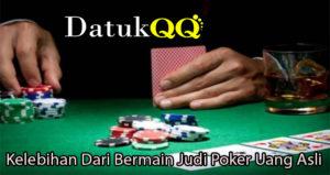 Kelebihan Dari Bermain Judi Poker Uang Asli