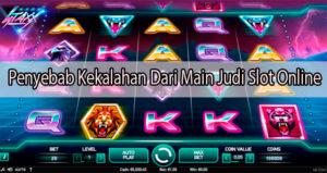 Penyebab Kekalahan Dari Main Judi Slot Online