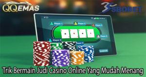 Trik Bermain Judi Casino Online Yang Mudah Menang