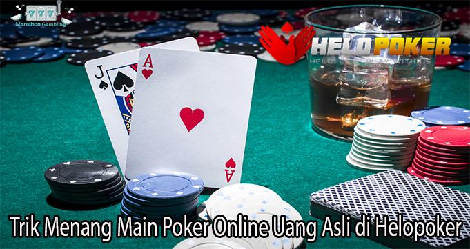 Trik Menang Main Poker Online Uang Asli di Helopoker